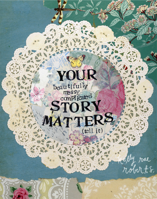Your story matters II - Kelly Rae Roberts
