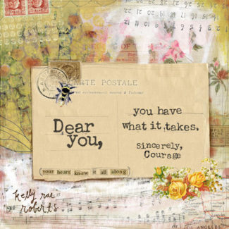 Sincerely, Courage – Kelly Rae Roberts