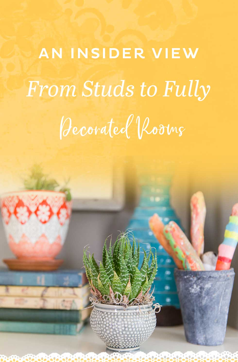 An insider view From Studs to Fully Decorated Rooms