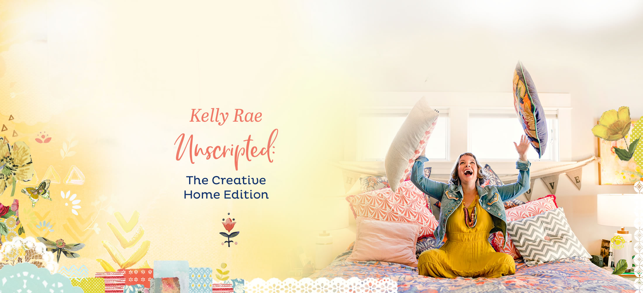 Kelly Rae Unscripted - The Creative Home Edition