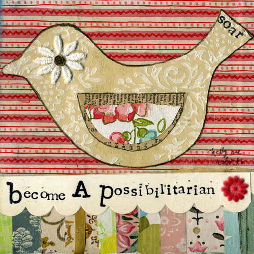 become a possibilitarian - Kelly Rae Roberts