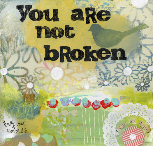 You Are Not Broken - Kelly Rae Roberts