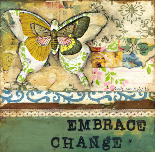 EMBRACE CHANGE II - Kelly Rae Roberts