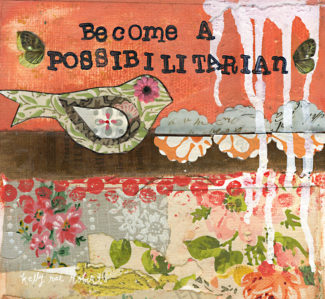 BECOME A POSSIBILITARIAN II - Kelly Rae Roberts