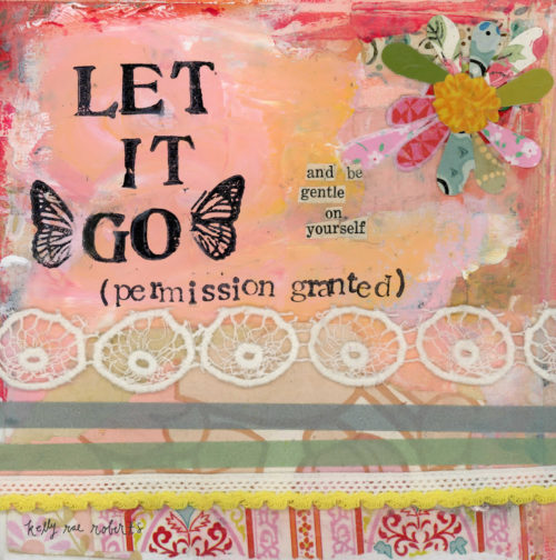 Let it go – Kelly Rae Roberts