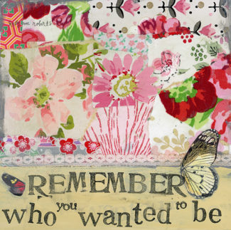 Kelly Rae Roberts - Remember Who You Wanted to Be