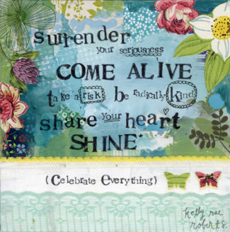 Come alive - Kelly Rae Roberts
