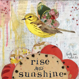 Rise and sunshine - Kelly Rae Roberts