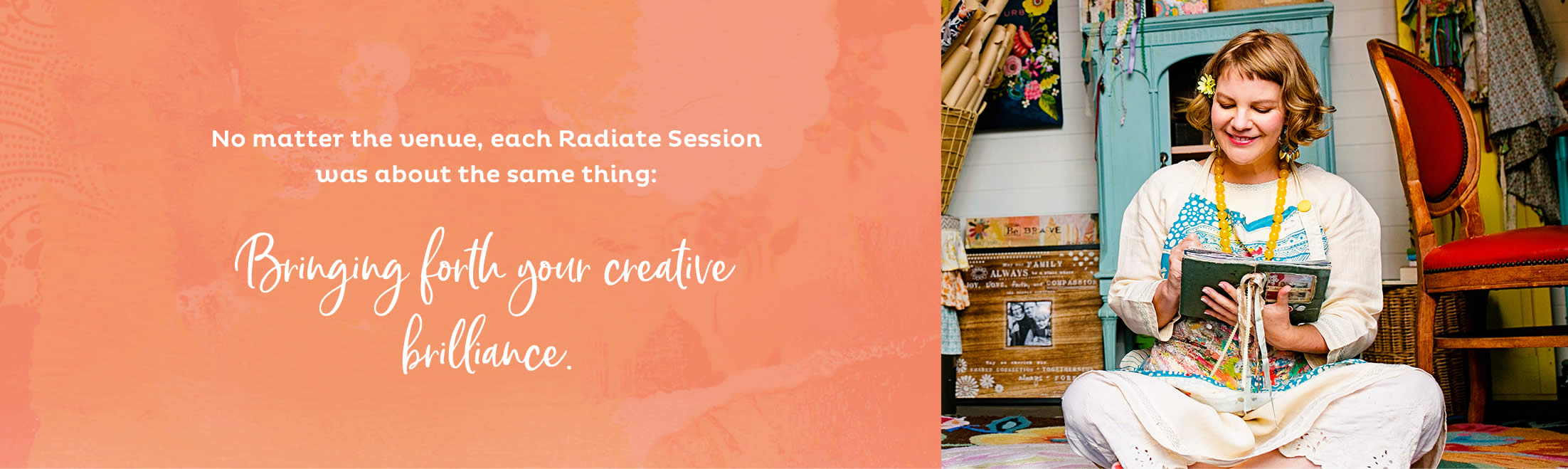 No matter the venue, each Radiate Session was about the same thing: Bringing forth your creative brilliance