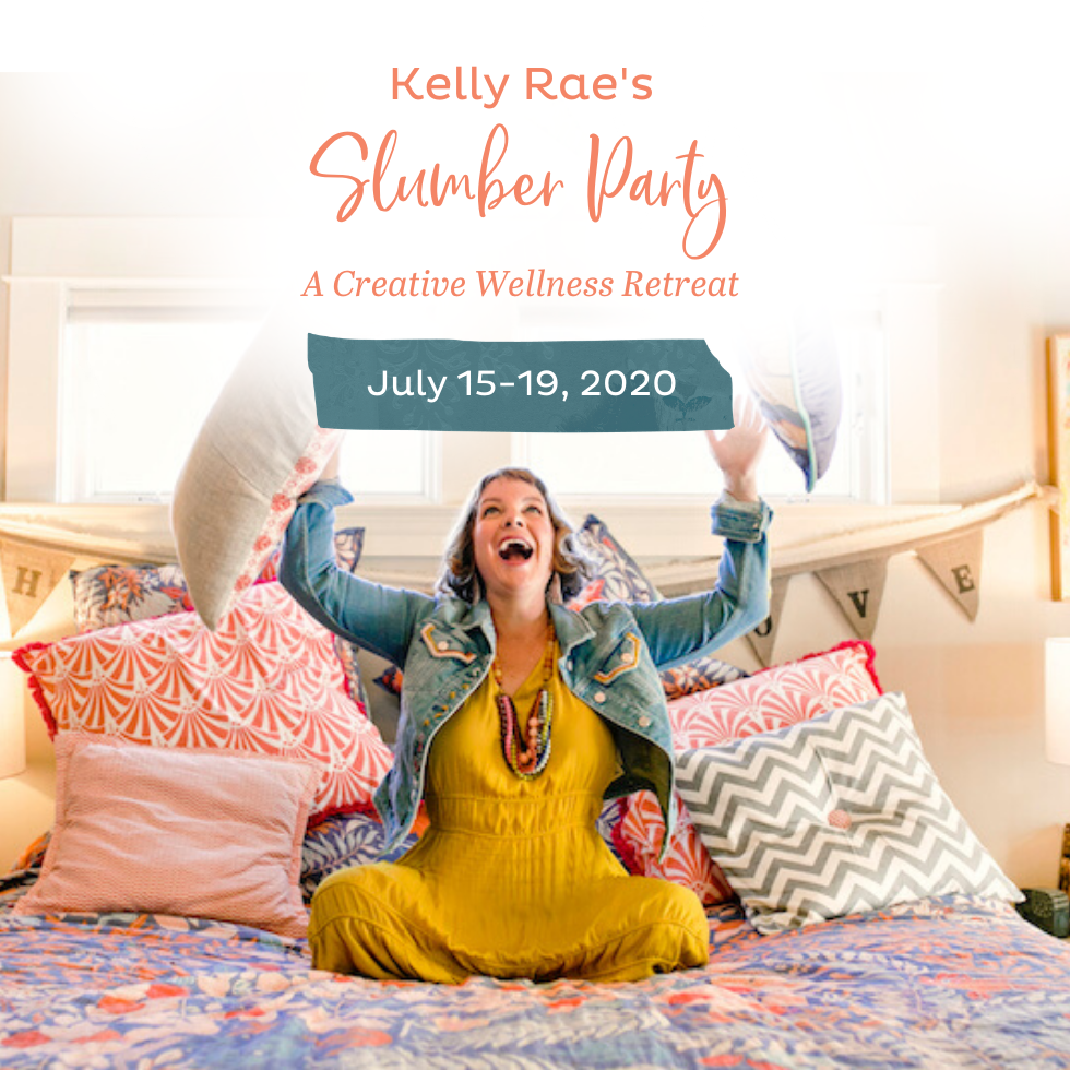 Registration is open for Kelly Rae's Slumber Party: A Creative Wellness Retreat!
