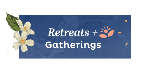 Retreats + Gatherings